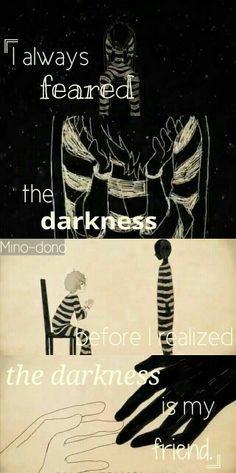 Siempre temí la oscuridad antes de darme cuenta de que la oscuridad es mi amiga.