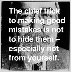 """""""The chief trick to making good mistakes is not to hide them — especially not from yourself."""" - Intuition pumps and other tools for thinking by Daniel Dennett"""