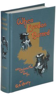 When London Burned: A Story of the Restoration Times and the Great Fire  by G.A. Henty