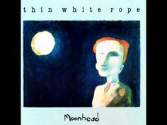 ▶ Thin White Rope - Wet Heart - YouTube.  This tracks reflects the Moon-Force, the Yin Force of the Feminine - emotion or water - clashing with the force of fire.