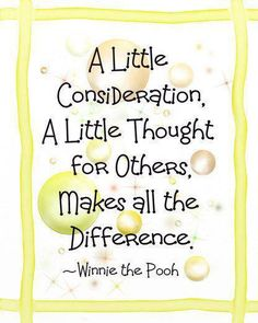 Yes.  A little consideration goes a long way........Winnie the Pooh!