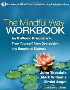 The Mindful Way Workbook: An 8-Week Program to Free Yourself from Depression and Emotional Distress by John D. Teasdale PhD,http://www.amazon.com/dp/1462508146/ref=cm_sw_r_pi_dp_BWKqtb1GQT401YQP