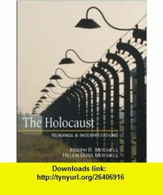 The Holocaust Readings and Interpretations (Textbook) (9780072448160) Joseph R. Mitchell , ISBN-10: 0072448164  , ISBN-13: 978-0072448160 ,  , tutorials , pdf , ebook , torrent , downloads , rapidshare , filesonic , hotfile , megaupload , fileserve