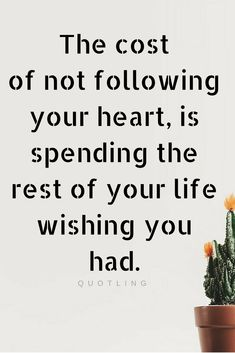 Quotes It's important to follow your heart because if you don't you won't have what your heart desire and you will have to live with something that your heart doesn't want.
