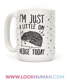 """I'm not mad, I'm just a little on """"hedge"""" today! Look edgy and tell people to stay back because you're just a little on edge today with this cute and funny, hedgehog coffee mug!"""