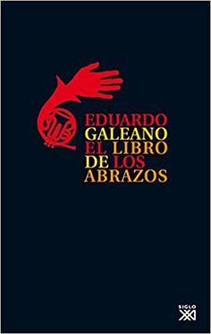 El libro de los abrazos (Biblioteca Eduardo Galeano): Amazon.es: Eduardo H. Galeano: Libros