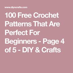100 Free Crochet Patterns That Are Perfect For Beginners - Page 4 of 5 - DIY & Crafts