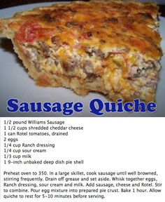 Sausage Quiche I would use sundried tomoatoes and add in some spinach and skip the ranch.