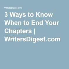 3 Ways to Know When to End Your Chapters | WritersDigest.com