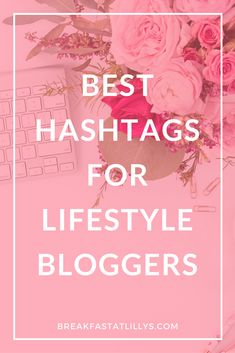 Check out some of the best hashtags for lifestyle bloggers today on Breakfast at Lilly's. hashtags for lifestyle bloggers | best hashtags | Instagram tips | social media tips