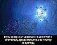 Bubbles can give off light underwater.