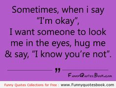 When I am sad and need a Hug Funny True Quotes, Sad Quotes, Best Quotes, Inspirational Quotes, Facebook Quotes, Need A Hug, Quotes About Everything, I Am Sad, Im Not Okay