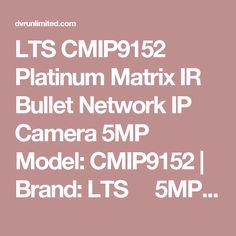 LTS CMIP9152 Platinum Matrix IR Bullet Network IP Camera 5MP Model: CMIP9152   Brand: LTS 5MP High Definition 4mm Fixed Lens 2 Matrix I..
