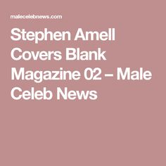 Stephen Amell Covers Blank Magazine 02 – Male Celeb News