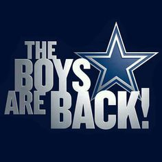 Cowboys  damn right the boys are back!!!!!!!