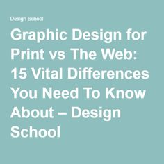 Graphic Design for Print vs The Web: 15 Vital Differences You Need To Know About – Design School