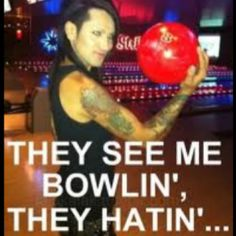 They see my bowlin, they hatin - black veil brides - funny