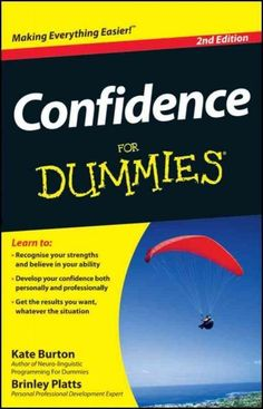 Confidence For Dummies, Edition arms you with proven tools and techniques for overcoming insecurity and social inhibitions, and for learning how to think and behave with more confidence at work, socially, and even in love. Self Confidence Books, Confidence Boost, Personal And Professional Development, Psychology Books, Believe In You, Self Help, Things To Think About, Books To Read