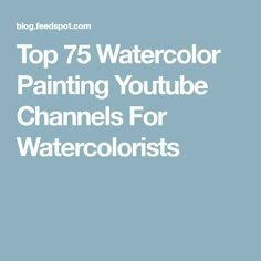 Top 75 Watercolor Painting Youtube Channels For Watercolorists