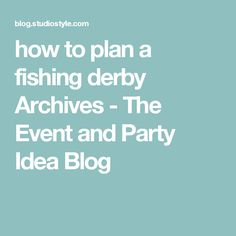 how to plan a fishing derby Archives - The Event and Party Idea Blog
