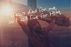 Jesus died for me, so I will live for HIM, no matter who disagrees or judges me.
