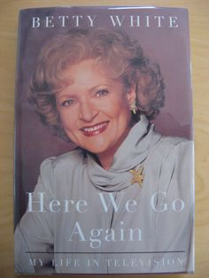 SIGNED Betty White Here We Go Again My Life in Television 1st Ed HCDJ