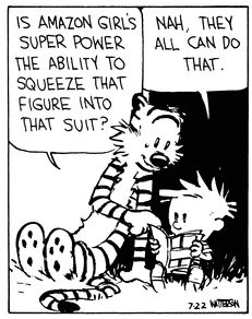 """Calvin and Hobbes QUOTE OF THE DAY (DA): """"Is Amazon Girl's super power the ability to squeeze that figure into that suit?"""" -- Hobbes/Bill Watterson"""
