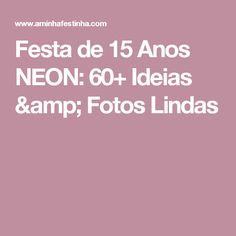 Festa de 15 Anos NEON: 60+ Ideias & Fotos Lindas