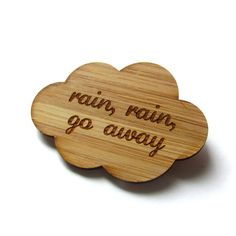 {That's how I feel right now, Hurricane Sandy is drenching the East Coast}  Rain Rain Go Away  Bamboo  Wood Brooch  Wood Pin  Laser by Cabin, $14.00