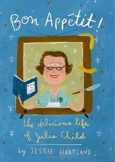 Bon Appetit!: The Delicious Life of Julia Child: A Children's Book Celebrates the Life of Julia Child ~Thinking of you @Tiffany Dahle!