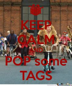 Keep Calm And Pop Some Tags.... i love to pop tags that is one of the things that i do for fun lol