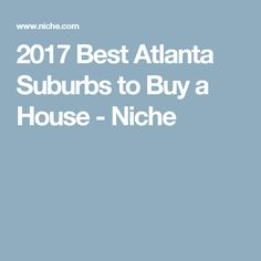 2017 Best Atlanta Suburbs to Buy a House - Niche
