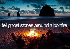 Tell ghost stories around a bonfire.