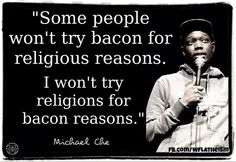 I'm an atheist and vegetarian but this is a funny quote