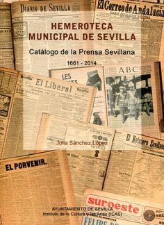 Catálogo de la prensa sevillana (1661-2014) / Julia Sánchez López | Ayuntamiento de Sevilla, Instituto de la Cultura y las Artes de Sevilla | 2015.