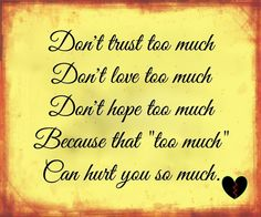 Dont trust too much life quotes quotes quote life hurt wise advice wisdom life lessons