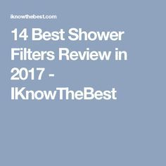 14 Best Shower Filters Review in 2017 - IKnowTheBest Best Shower Filter, Water Filter, Filters, How To Find Out, Water Purification
