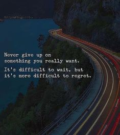 Never give up on something you really want..