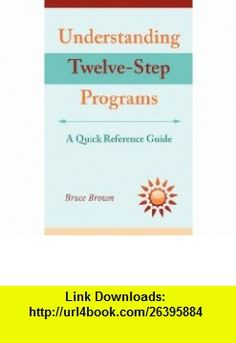 Understanding Twelve-Step Programs A quick reference guide (9781608442379) Bruce Brown , ISBN-10: 1608442373  , ISBN-13: 978-1608442379 ,  , tutorials , pdf , ebook , torrent , downloads , rapidshare , filesonic , hotfile , megaupload , fileserve Step Program, Programming, Pdf, Tutorials, Brown, Computer Programming, Browning, Coding, Wizards