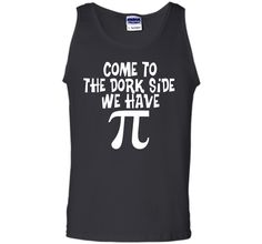 Come To The Dork Side - We Have Pi - Math T-ShirtFind out more at https://www.itee.shop/products/come-to-the-dork-side-we-have-pi-math-t-shirt-tank-top-2960 #tee #tshirt #named tshirt #hobbie tshirts #Come To The Dork Side - We Have Pi - Math T-Shirt
