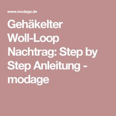 Gehäkelter Woll-Loop Nachtrag: Step by Step Anleitung - modage