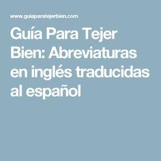Guía Para Tejer Bien: Abreviaturas en inglés traducidas al español