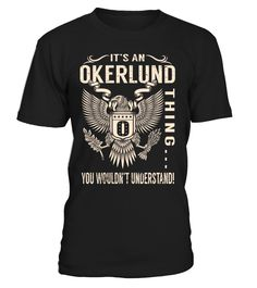 It's an OKERLUND Thing, You Wouldn't Understand