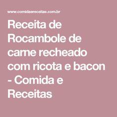 Receita de Rocambole de carne recheado com ricota e bacon - Comida e Receitas
