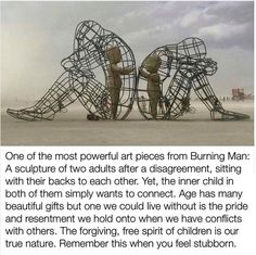 One of the most powerful art pieces from Burning Man: A sculpture of 2 adults after a disagreement, - lisegottlieb Chef D Oeuvre, Oeuvre D'art, Instalation Art, Love Quotes, Inspirational Quotes, Mama Quotes, Insightful Quotes, Powerful Art, Beautiful Gifts