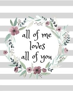 """all of me loves all of you"" Printable 