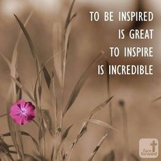 Inspirational Quote | Face Forward | Pink Flower | Quote of the Day | To Inspire is Incredible