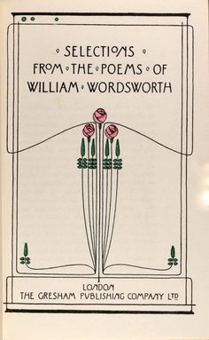 Selection from the poems of William Wordsworth, with Art Nouveau title page design by Talwin Morris, Morris was an Art Director at Blackie & Son, in Glasgow, starting in May of He was also a friend and contemporary of Charles Rennie Mackintosh Book Cover Art, Book Cover Design, Book Design, Book Art, Vintage Book Covers, Vintage Books, Rock Posters, Jugendstil Design, William Wordsworth
