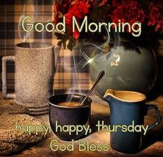 Good Morning Happy Thursday Coffee Quote good morning thursday thursday quotes g. Good Morning Thursday Images, Happy Thursday Images, Happy Thirsty Thursday, Thursday Greetings, Good Morning Happy Thursday, Happy Thursday Quotes, Good Thursday, Good Morning Coffee, Good Morning Greetings