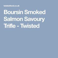 Boursin Smoked Salmon Savoury Trifle - Twisted Smoked Salmon, Trifle, Sandwiches, Food, Meal, Eten, Meals, Paninis